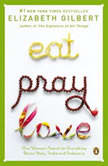 Eat, Pray, Love One Woman's Search for Everything Across Italy, India and Indonesia, Elizabeth Gilbert