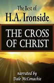 The Cross of Christ The Best of H. A. Ironside, H. A. Ironside