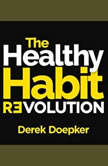 The Healthy Habit Revolution: Create Better Habits in 5 Minutes a Day, Derek Doepker