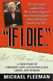 If I Die... A True Story of Obsessive Love, Uncontrollable Greed, and Murder, Michael Fleeman