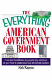 The Everything American Government Book From the Constitution to Present-Day Elections, All You Need to Understand Our Democratic System, Nick Ragone