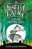 Amelia Fang and the Memory Thief, Laura Ellen Anderson