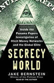 Secrecy World Inside the Panama Papers Investigation of Illicit Money Networks and the Global Elite, Jake Bernstein