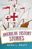 American History Stories 200 Elementary Stories of American History, Mara L. Pratt