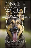 Once a Wolf The Science Behind Our Dogs' Astonishing Genetic Evolution, Bryan Sykes