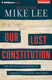 Our Lost Constitution The Willful Subversion of America's Founding Document, Mike Lee