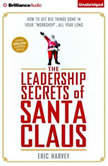 "The Leadership Secrets of Santa Claus How to Get Big Things Done in YOUR ""Workshop""...All Year Long, Eric Harvey"
