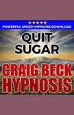 Quit Sugar: Hypnosis Downloads, Craig Beck