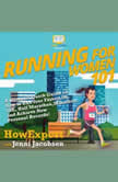 Running for Women 101 A Woman's Quick Guide on How to Run Your Fastest 5K, 10K, Half Marathon, Marathon, and Achieve New Personal Records!, HowExpert