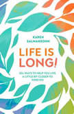 Life Is Long! 50+ Ways to Help You Live a Little Bit Closer to Forever, Karen Salmansohn