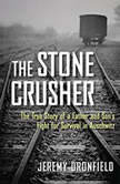 Stone Crusher, The The True Story of a Father and Son's Fight for Survival in Auschwitz, Jeremy Dronfield