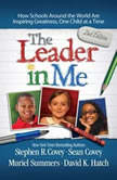 The Leader In Me How Schools Around the World Are Inspiring Greatness, One Child at a Time, Stephen R. Covey