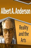 Reality and the Arts, Albert A. Anderson