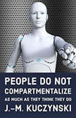 People Do Not Compartmentalize as Much as They Think They Do, J.-M. Kuczynski