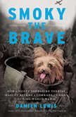 Smoky the Brave How a Feisty Yorkshire Terrier Mascot Became a Comrade-in-Arms during World War II, Damien Lewis