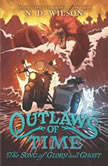 Outlaws of Time #2: The Song of Glory and Ghost, N. D. Wilson