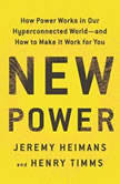 New Power How Power Works in a Hyperconnected World--and How to Make It Work for You, Jeremy Heimans