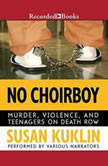 No Choirboy Murder, Violence, and Teenagers on Death Row, Susan Kuklin