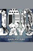 100 Days How Four Events in 1969 Shaped America, Harlan Lebo