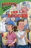 Ballpark Mysteries #3: The L.A. Dodger, David A. Kelly
