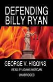 Defending Billy Ryan A Jerry Kennedy Novel, George V. Higgins