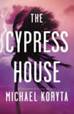 The Cypress House, Michael Koryta