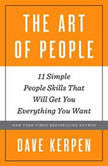 The Art of People 11 Simple People Skills That Will Get You Everything You Want, Dave Kerpen
