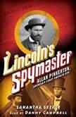 Lincoln's Spymaster: Allan Pinkerton, America's First Private Eye, Samantha Seiple