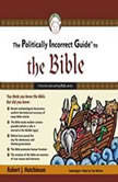 The Politically Incorrect Guide to the Bible, Robert J. Hutchinson