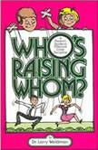 Whos Raising Whom? A Parents Guide to Effective Child Discipline, Larry F. Waldman, PhD