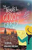 The Travel Gods Must be Crazy, Sudha Mahalingam
