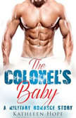 The Colonel's Baby: A Military Romance Story, Kathleen Hope