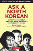 Ask a North Korean Defectors Talk About Their Lives Inside the World's Most Secretive Nation, Daniel Tudor