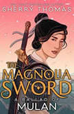 The Magnolia Sword A Ballad of Mulan, Sherry Thomas