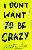I Don't Want to Be Crazy, Samantha Schutz