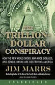 The Trillion-Dollar Conspiracy How the New World Order, Man-Made Diseases, and Zombie Banks Are Destroying America, Jim Marrs