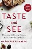 Taste and See Discovering God among Butchers, Bakers, and Fresh Food Makers, Margaret Feinberg