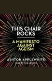 This Chair Rocks A Manifesto Against Ageism, Ashton Applewhite