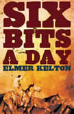 Six Bits a Day, Elmer Kelton