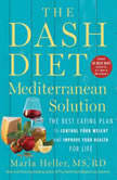 The DASH Diet Mediterranean Solution The Best Eating Plan to Control Your Weight and Improve Your Health for Life, Marla Heller