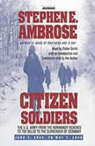 Citizen Soldiers The U S Army from the Normandy Beaches to the Bulge to the Surrender of Germany, Stephen E. Ambrose