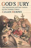 God's Jury The Inquisition and the Making of the Modern World, Cullen Murphy