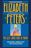 The Last Camel Died at Noon An Amelia Peabody Mystery, Elizabeth Peters