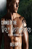 Claimed By The Wolf Brotherhood - Packs Of The Pacific Northwest Series, Book 1, Meg Ripley