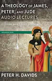 Theology of James, Peter, and Jude: Audio Lectures 13 Lessons on Key Issues and Themes, Peter H. Davids