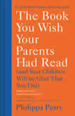 The Book You Wish Your Parents Had Read (And Your Children Will Be Glad That You Did), Philippa Perry