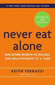 Never Eat Alone, Expanded and Updated And the Other Secrets to Success, One Releationship at a Time- Expanded and Updated, Keith Ferrazzi