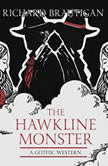 The Hawkline Monster A Gothic Western, Richard  Brautigan
