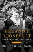 Eleanor Roosevelt, Volume 3 The War Years and After, 1939-1962, Blanche Wiesen Cook