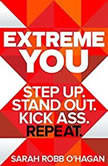Extreme You Step Up. Stand Out. Kick Ass. Repeat., Sarah Robb O'Hagan